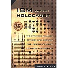 IBM and the Holocaust: The Strategic Alliance between Nazi Germany and America's Most Powerful Corporation Hardcover February 12, 2001