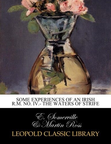 Some experiences of an irish R.M. No. IV.- The Waters of Strife por E. Somerville