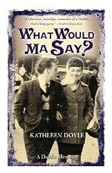 What Would Ma Say?: A Dublin Memoir