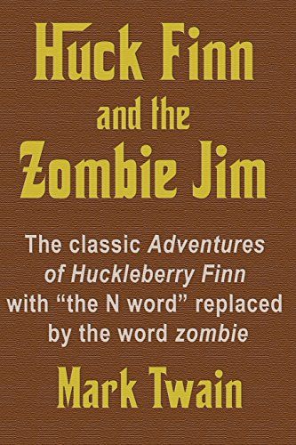 Huck Finn and the Zombie Jim: The classic Adventures of Huckleberry Finn with