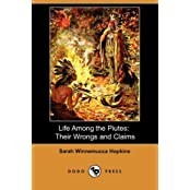 Life Among the Piutes: Their Wrongs and Claims (Dodo Press)