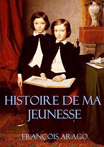 HISTOIRE DE MA JEUNESSE: Littérature française; Biographie de jeunesse de F. Arago, astronome, physicien et homme politique français.