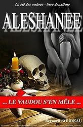 Aleshanee: Le Vaudou s'en mêle (La clé des ombres t. 2)