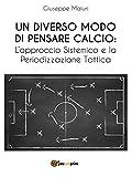 Un diverso modo di pensare calcio: l'approccio sistemico e la periodizzazione tattica