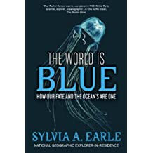 The World Is Blue: How Our Fate and the Ocean's Are One