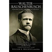 2: Walter Rauschenbusch: Published Works and Selected Writings: Volume II: Christianizing the Social Order and Other Writings
