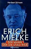 Erich Mielke, Der Mann, der die Stasi war - Heribert Schwan