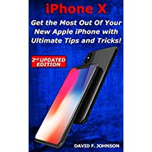 iPhone X - Get the Most Out Of Your New Apple iPhone with Ultimate Tips and Tricks! (2nd UPDATED EDITION) (English Edition)