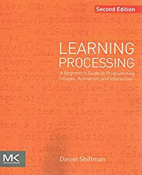 [(Learning Processing : A Beginner's Guide to Programming Images, Animation, and Interaction)] [By (author) Daniel Shiffman] published on (September, 2015)