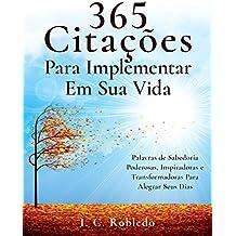 365 Citações Para Implementar Em Sua Vida: Palavras de Sabedoria Poderosas, Inspiradoras e Transformadoras Para Alegrar Seus Dias (Portuguese Edition)