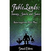 FableLands: Sammy, Jamila and James (Interrogation Book 2)