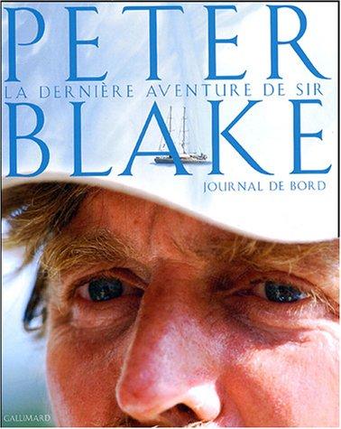 La Dernière aventure: Le journal de bord de Peter Blake. Expédition en Antarctique et en Amazonie par Sir Peter Blake