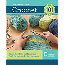 Crochet 101: Master Basic Skills and Techniques Easily through Step-by-Step Instruction