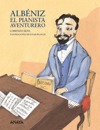 Albéniz, el pianista aventurero (Literatura Infantil (6-11 Años) - Mi Primer Libro) por Lorenzo Silva