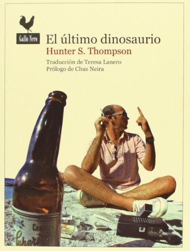 El Último Dinosaurio (Narrativas) por Hunter S. Thompson