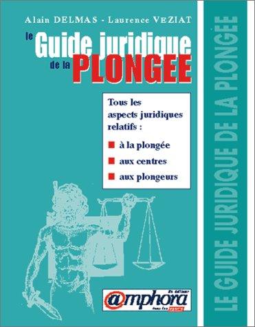 Guide juridique de la plongée par Alain Delmas, Laurence Veziat