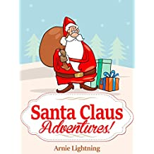 SANTA CLAUS ADVENTURES (Fun Christmas Stories for Kids): Christmas Stories for Kids, Christmas Jokes, and Christmas Activities! (English Edition)