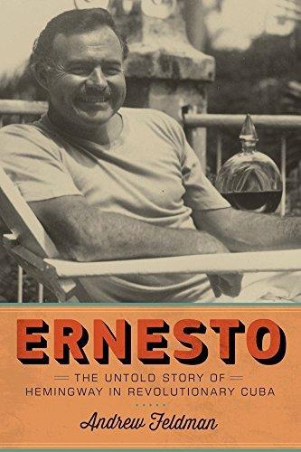 Ernesto: The Untold Story of Hemingway in Revolutionary Cuba (English Edition)
