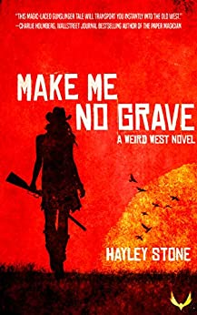 Make Me No Grave: A Weird West Novel por Hayley Stone Gratis