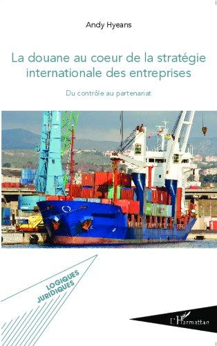 La douane au coeur de la stratégie internationale des entreprises: Du contrôle au partenariat