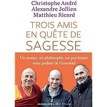 Trois amis en quête de sagesse: Un moine, un philisophe, un psychiatre nous parlent de l'essentiel.