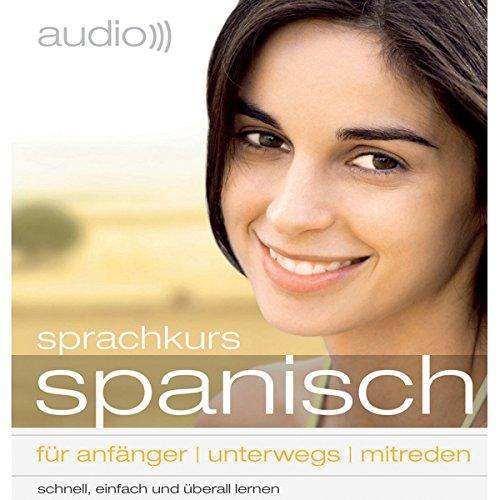 Audio Sprachkurs Spanisch: Für Anfänger, unterwegs, mitreden