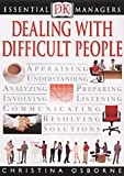 Dealing with Difficult People (Essential Managers)