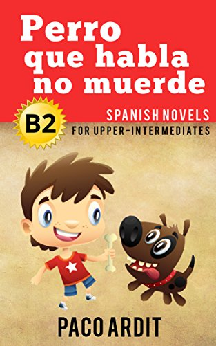 Spanish Novels: Perro que habla no muerde (Short Stories for Upper Intermediates B2) por Paco Ardit