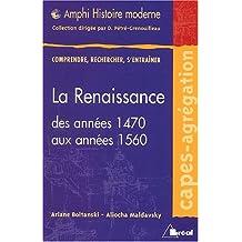 Le Renaisance des années 1470 aux années 1560 (envisagée dans toutes ses dimensions)