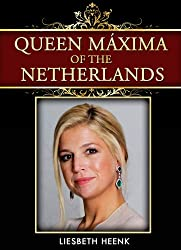 Queen Máxima of the Netherlands: Brief Biography of the Dutch Queen