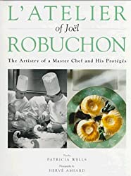 L'Atelier of Joel Robuchon: The Artistry of a Master Chef and His Proteges by Patricia Wells (1997-10-01)