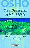 Das Buch der Heilung: Von der Medizin zur Meditation