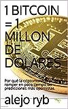 1 BITCOIN = 1 MILLON DE DOLARES: Por qué la criptomoneda podría...