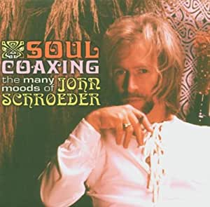 Soul Coaxing - The Many Moods Of John Schroeder