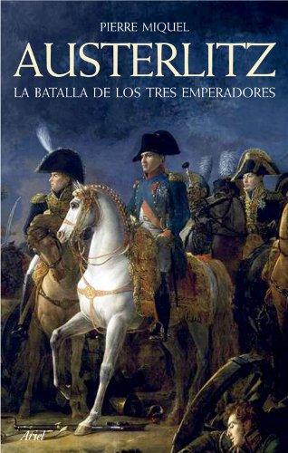 Austerlitz: La batalla de los tres emperadores (Ariel) por Pierre Miquel