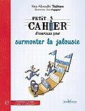 Telecharger Livres Petit cahier d exercices pour surmonter la jalousie (PDF,EPUB,MOBI) gratuits en Francaise