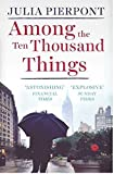 Front cover for the book Among the Ten Thousand Things by Julia Pierpont