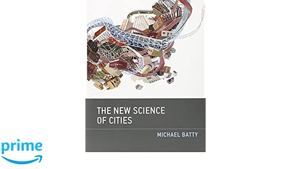 a3bf236e The New Science of Cities (The MIT Press): Amazon.co.uk: Michael Batty:  9780262019521: Books