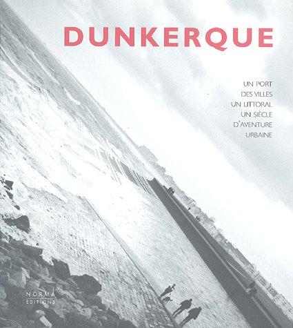 Dunkerque. Un siècle d'aventure par Maurice Culot