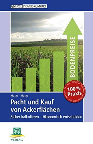 Pacht und Kauf von Ackerflächen: Sicher kalkulieren - ökonomisch entscheiden (AgrarPraxis kompakt)