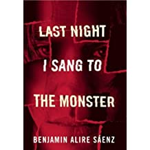Last Night I Sang to the Monster by Benjamin Alire S?nz (2012-04-03)