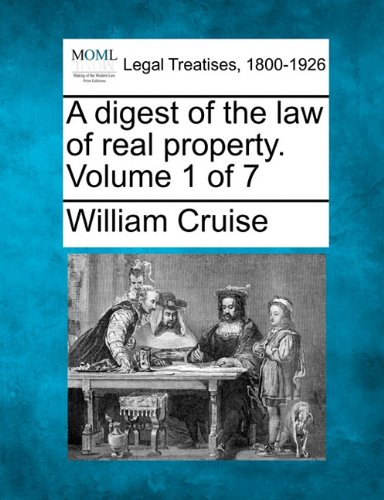 A digest of the law of real property. Volume 1 of 7