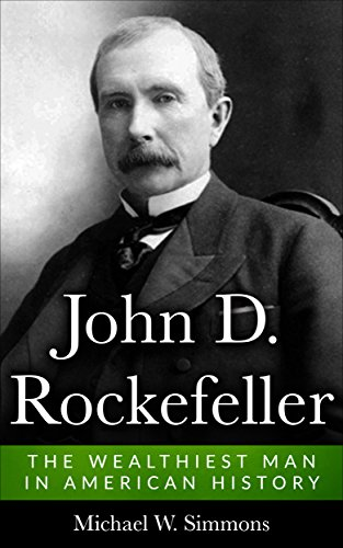 john-d-rockefeller-the-wealthiest-man-in-american-history-english-edition