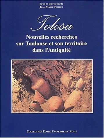 Tolosa. Nouvelles recherches sur Toulouse et son territoire dans l'Antiquité PDF Books