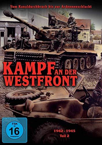 Dokumente der Zeit: Kampf an der Westfront - Entscheidung im Westen - Teil 2: 1942-1945 -