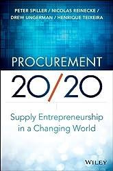 Procurement 20/20: Supply Entrepreneurship in a Changing World 1st edition by Spiller, Peter, Reinecke, Nicolas, Ungerman, Drew, Teixeira, (2013) Hardcover