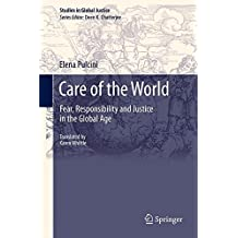 Care of the World: Fear, Responsibility and Justice in the Global Age (Studies in Global Justice)