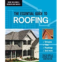 The Essential Guide to Roofing (Home Building & Remodeling Basics)