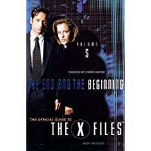 X-Files The End and the Beginning: Episode Guide Volume 5 (Official Guide to the X-Files)