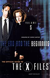 X-Files Episode Guide: End and the Beginning: 5 (Official Guide to the X-Files)
